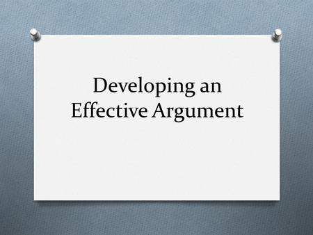 Developing an Effective Argument. Develop an argument about an issue that resonates across cultures. Choose a position, a target audience, and effective.