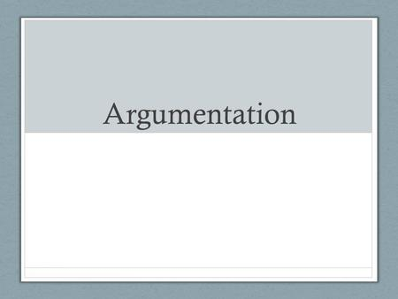 Argumentation. What is argumentation? Argumentation is an appeal to reason. It is a reasoned, logical way of presenting a position, belief, or conclusion.