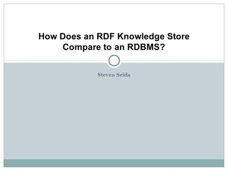 Steven Seida How Does an RDF Knowledge Store Compare to an RDBMS?