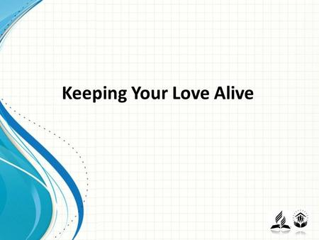 Keeping Your Love Alive. Session 1 How Satisfying is your Marriage?