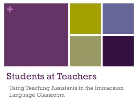 + Students at Teachers Using Teaching Assistants in the Immersion Language Classroom.