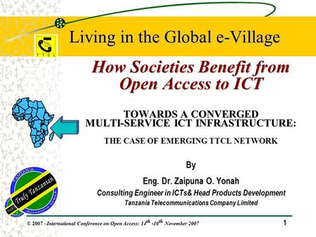 1 © 2007 – International Conference on Open Access: 14 th -16 th November 2007 Living in the Global e-Village How Societies Benefit from Open Access to.