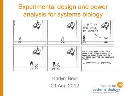 Experimental design and power analysis for systems biology Karlyn Beer 21 Aug 2012.