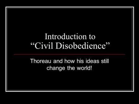 "Introduction to ""Civil Disobedience"" Thoreau and how his ideas still change the world!"