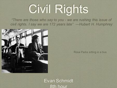 "Civil Rights Evan Schmidt 8th hour Evan Schmidt 8th hour ""There are those who say to you - we are rushing this issue of civil rights. I say we are 172."