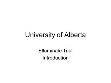 University of Alberta Elluminate Trial Introduction.