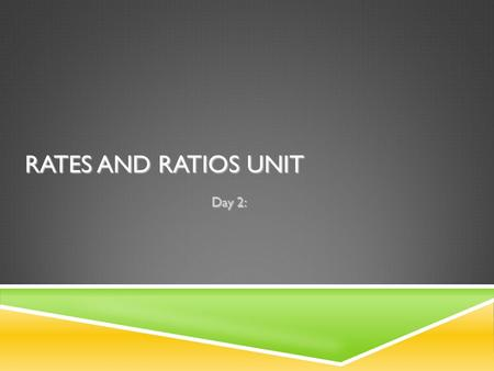 RATES AND RATIOS UNIT Day 2:. WARM UP – PAGE 11 Write the date in upper right corner: SEPTEMBER 16, 2015 Write the Essential Question on the top of page.