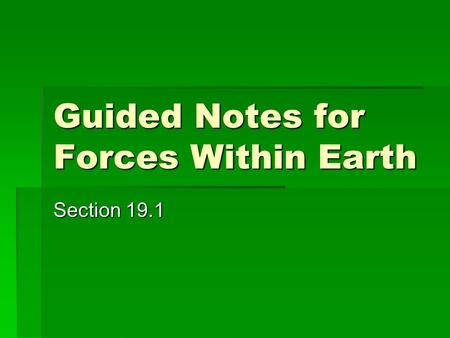 Guided Notes for Forces Within Earth Section 19.1.
