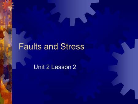 Faults and Stress Unit 2 Lesson 2. Faults  Fractures in the earth occur when a force is applied to the underlying rock, which movement occurs.  Stress.