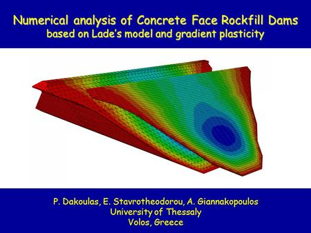 Numerical analysis of Concrete Face Rockfill Dams based on Lade's model and gradient plasticity P. Dakoulas, E. Stavrotheodorou, A. Giannakopoulos University.