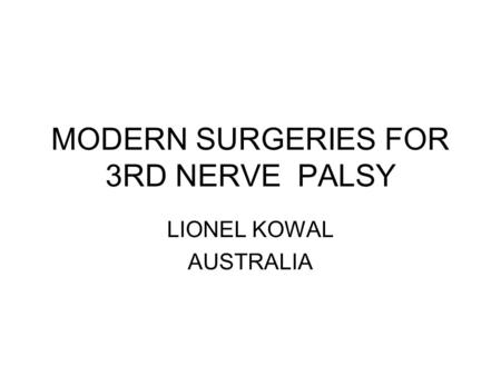 MODERN SURGERIES FOR 3RD NERVE PALSY LIONEL KOWAL AUSTRALIA.