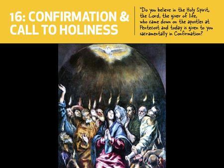 You will be able to: List the twelve Fruits of the Holy Spirit. Recall a definition for holiness. Explain the two main signs of the sacrament of Confirmation.