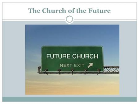 The Church of the Future. Futurist Buildings? The Future: What does it look like?