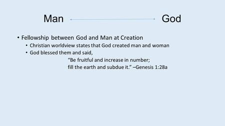 "ManGod Fellowship between God and Man at Creation Christian worldview states that God created man and woman God blessed them and said, ""Be fruitful and."