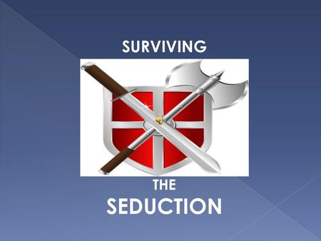 SURVIVING THE SEDUCTION. It Is The Act Of:  Leading Away Or Drawing Away From Duty Or Proper Conduct; Corrupting.  Beguiling Or Enticing Into A Desired.
