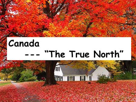 "Canada --- ""The True North"" 9.98million square km 2 5,500km 4,600km."