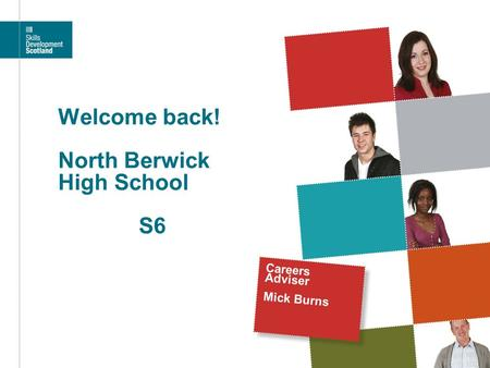 Welcome back! North Berwick High School S6 Careers Adviser Mick Burns.