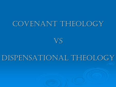 Covenant Theology vs Dispensational Theology. God's Record Eternity Past Eternity Future Universe Angels Man.