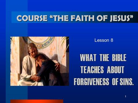 "1 Lesson 8 COURSE ""THE FAITH OF JESUS"". 2... About forgiveness THE ONLY WAY OF SALVATION 1. Thanks to whom and what we are saved? 1 Peter 2:24 He himself."