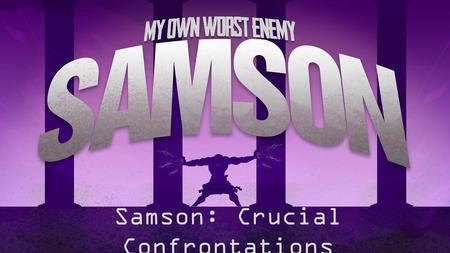 Samson: Crucial Confrontations. Judges 14:19-15:8 19 And the Spirit of the L ORD rushed upon him, and he went down to Ashkelon and struck down thirty.