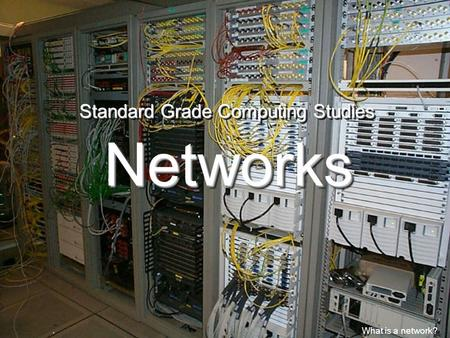 NetworksNetworks. What is a network? Standard Grade Computing Studies.