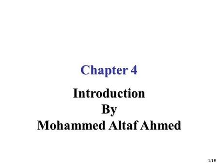 1/15 Chapter 4 IntroductionBy Mohammed Altaf Ahmed.