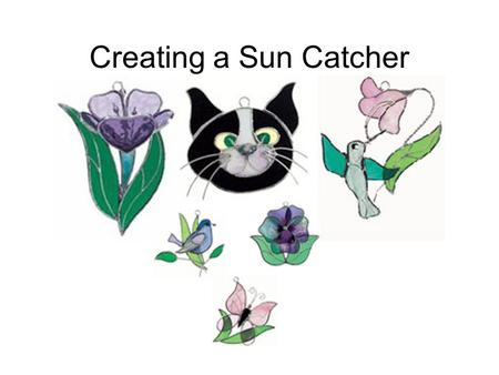 Creating a Sun Catcher. Choose a Pattern For this project, you will need to choose a pattern from my Sun Catcher collection for Glass Eye. You will find.