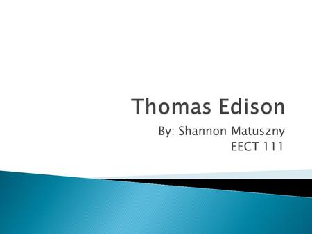 By: Shannon Matuszny EECT 111. Thomas Edison and his family.