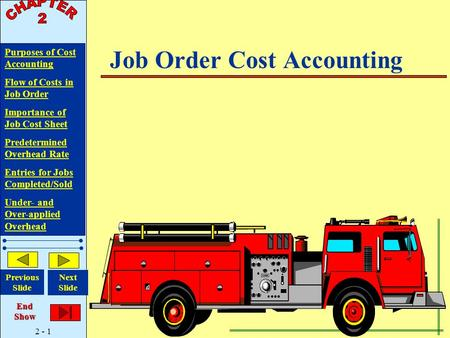 2 - 1 Purposes of Cost Accounting Flow of Costs in Job Order Importance of Job Cost Sheet Predetermined Overhead Rate Entries for Jobs Completed/Sold Under-