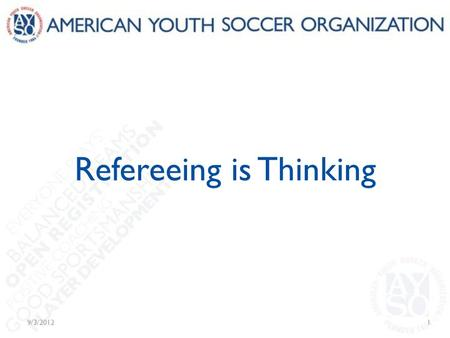 Refereeing is Thinking 9/3/20121. Why are we here? To learn practical techniques… To manage the older players' game… For maximum safety and enjoyment!