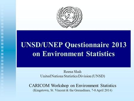 Waste statistics UNSD/UNEP Questionnaire 2013 on Environment Statistics Reena Shah United Nations Statistics Division (UNSD) CARICOM Workshop on Environment.