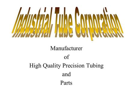 Manufacturer of High Quality Precision Tubing and Parts.