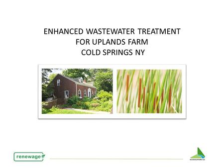 ENHANCED WASTEWATER TREATMENT FOR UPLANDS FARM COLD SPRINGS NY.