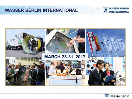 1 MARCH 28-31, 2017 WASSER BERLIN INTERNATIONAL. 2 THE BIG PICTURE The global population is rapidly growing. The amount of available water remains unchanged.