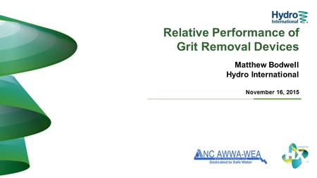 Relative Performance of Grit Removal Devices Matthew Bodwell Hydro International November 16, 2015.