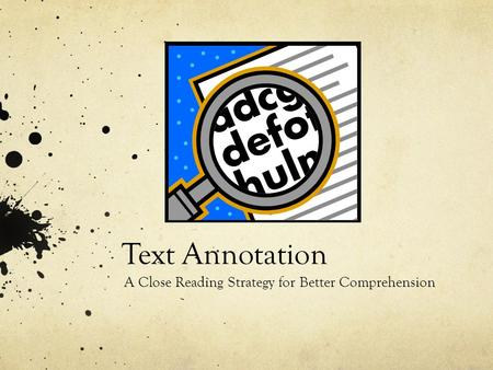 Text Annotation A Close Reading Strategy for Better Comprehension.