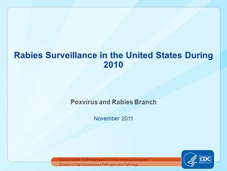 Poxvirus and Rabies Branch November 2011 Rabies Surveillance in the United States During 2010 Division of High-Consequence Pathogens and Pathology National.