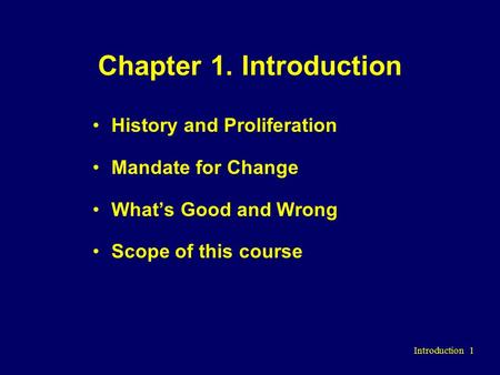 Introduction 1 Chapter 1. Introduction History and Proliferation Mandate for Change What's Good and Wrong Scope of this course.