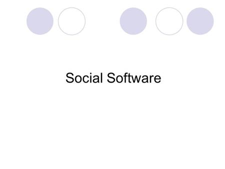 Social Software. Enables people to connect or collaborate through computer- mediated communication and to form online communities People form online communities.