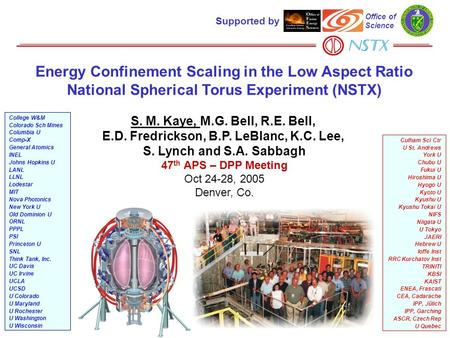 Energy Confinement Scaling in the Low Aspect Ratio National Spherical Torus Experiment (NSTX) S. M. Kaye, M.G. Bell, R.E. Bell, E.D. Fredrickson, B.P.