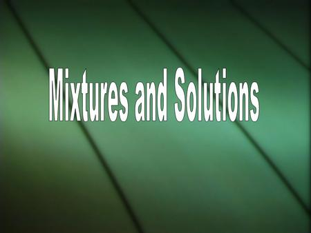 Pure Substance or Mixture Solutions Separating Solutions.
