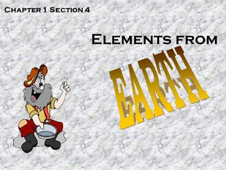 Elements from Chapter 1 Section 4. I. Gold and Density A. Gold can be separated from a mixture because of its density 1. Gold 19.3 g/cm 3 2. Pyrite (fools.