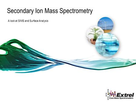 Secondary Ion Mass Spectrometry A look at SIMS and Surface Analysis.