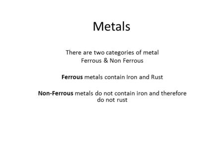 Metals There are two categories of metal Ferrous & Non Ferrous