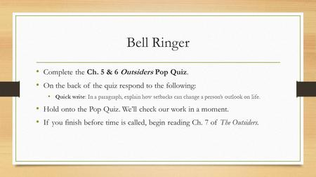 Bell Ringer Complete the Ch. 5 & 6 Outsiders Pop Quiz. On the back of the quiz respond to the following: Quick write: In a paragraph, explain how setbacks.