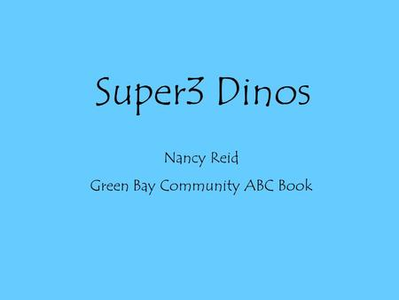 Super3 Dinos Nancy Reid Green Bay Community ABC Book.
