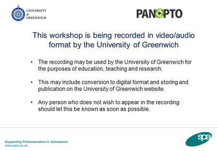 This workshop is being recorded in video/audio format by the University of Greenwich The recording may be used by the University of Greenwich for the purposes.
