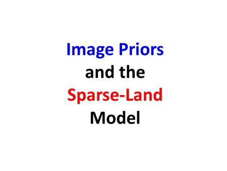 Image Priors and the Sparse-Land Model. Lets Start with a Virtual Experiment …  Suppose that we take a VERY LARGE set of small images – say that we have.