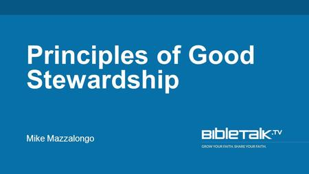 "Mike Mazzalongo Principles of Good Stewardship. ""For it is just like a man about to go on a journey, who called his own slaves and entrusted his possessions."