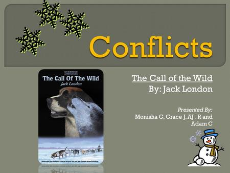 Conflicts The Call of the Wild By: Jack London Presented By: